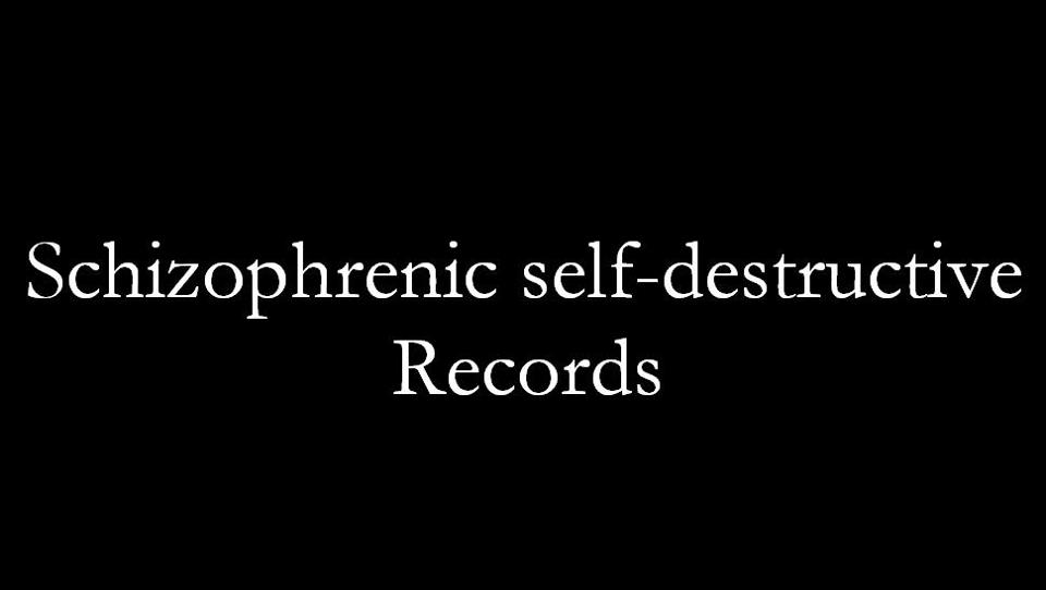 Schizophrenic Self-Destructive Records