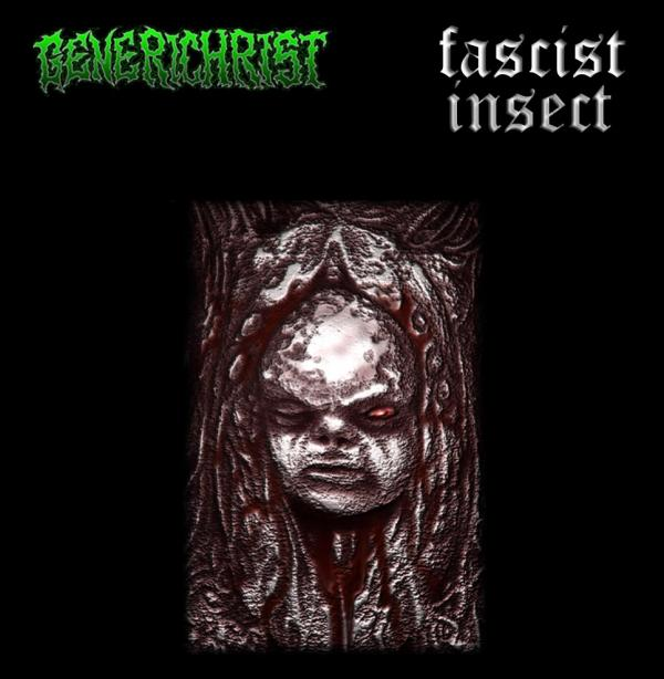Fascist Insect / Generichrist - Generichrist / Fascist Insect
