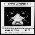 Spine Wrench - Heeldrag / Green as a Dying Whore