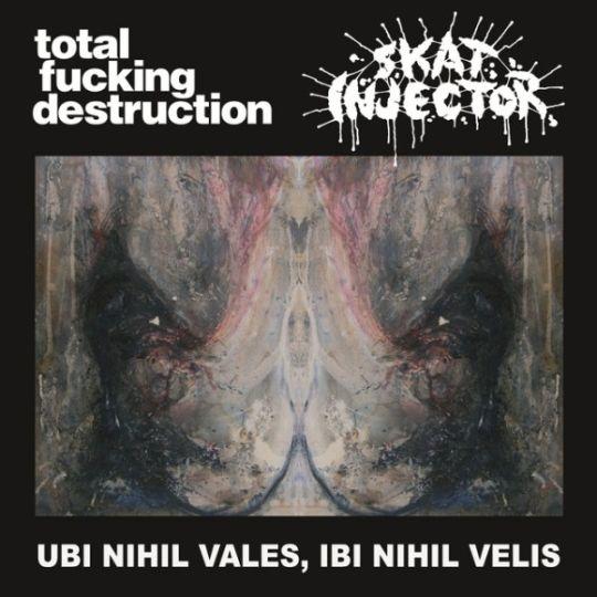 Total Fucking Destruction - Ubi Nihil Vales, Ibi Nihil Velis