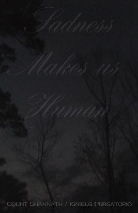 Count Shannäth / Ignibus Purgatorio - Sadness Makes Us Human