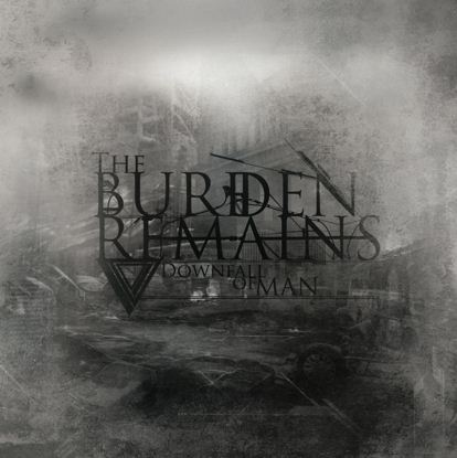 The Burden Remains - Downfall of Man