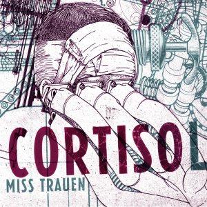 Cortisol - Miss Trauen