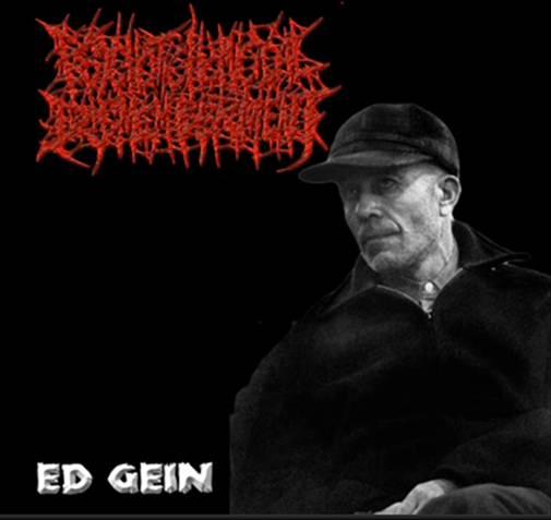 Psychotic Homicidal Dismemberment - Ed Gein