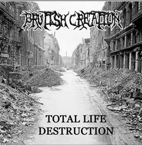Brutish Creation - Total Life Destruction