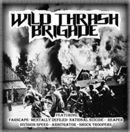 Farscape / Arbitrator / The Reaper / National Suicide / Mentally Defiled / Division Speed - Wild Thrash Brigade