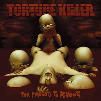 Torture Killer - For Maggots to Devour