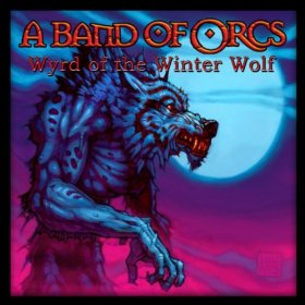 A Band of Orcs - Wyrd of the Winter Wolf
