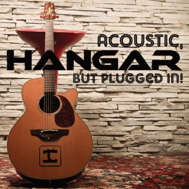 Hangar - Acoustic, but Plugged In!