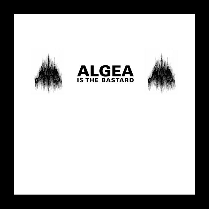 Algea - Algea Is the Bastard