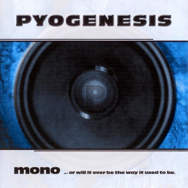 Pyogenesis - Mono... or Will It Ever Be the Way It Used to Be