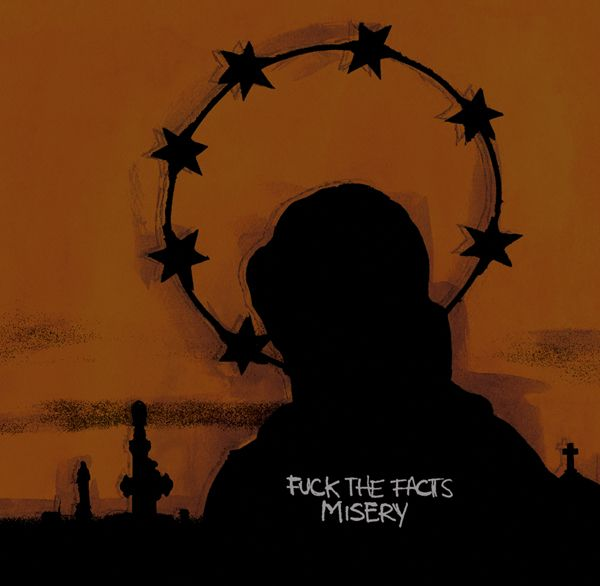 Fuck the Facts - Misery