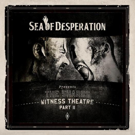 Sea of Desperation - The Shards - Witness Theatre (Part II)