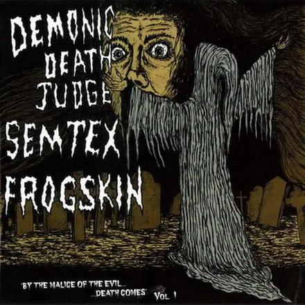 Frogskin / Semtex / Demonic Death Judge - By the Malice of the Evil Death Comes Vol. 1