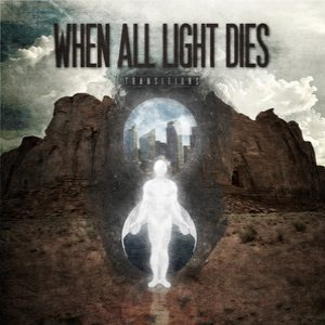 When All Light Dies - Transitions