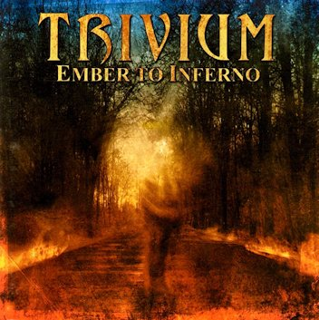 Trivium - Ember to Inferno