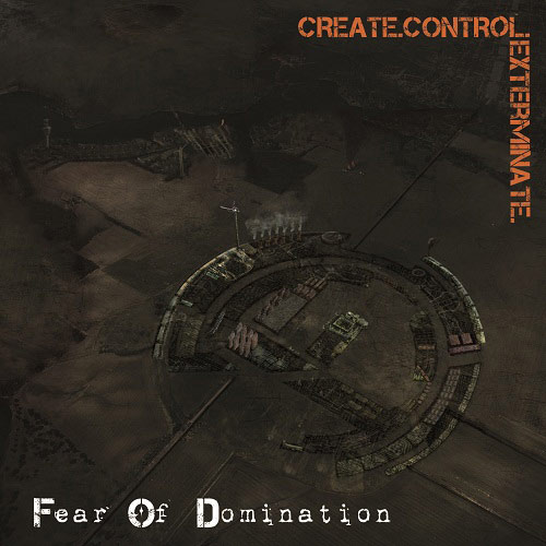 Fear of Domination - Create.Control.Exterminate.