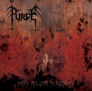Purge - Sordid Preludes to Purgatory