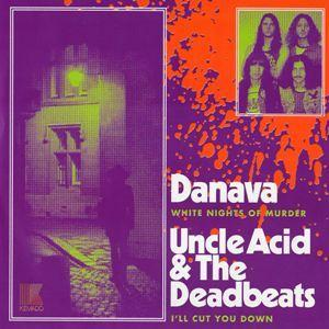 Danava / Uncle Acid and the Deadbeats - White Nights of Murder / I'll Cut You Down