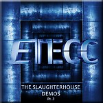 ETECC - The Slaughterhouse Demos Pt.3
