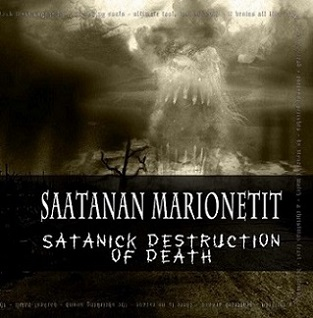 Saatanan Marionetit - Satanick Destruction of Death
