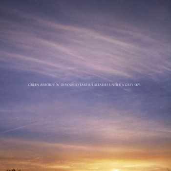 Sun Devoured Earth - Green Arbor / Sun Devoured Earth / Lullabies Under a Grey Sky