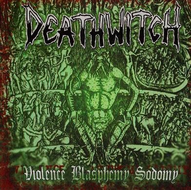 Deathwitch - Violence Blasphemy Sodomy