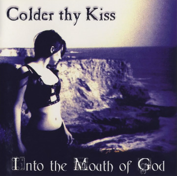 Colder thy Kiss - Into the Mouth of God