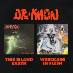 Dr. Know - This Island Earth/ Wreckage in Flesh
