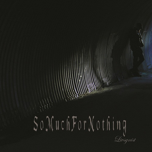 <br />So Much for Nothing - Livsgnist
