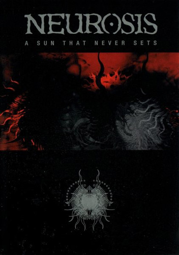 Neurosis / Tribes of Neurot - A Sun That Never Sets / A Resonant Sun