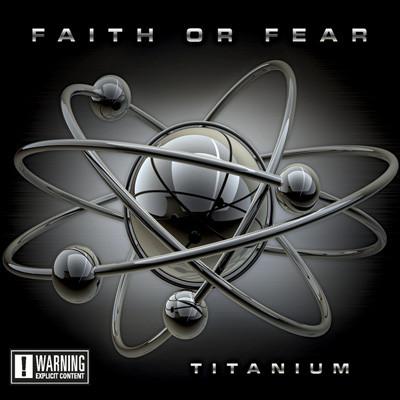 Faith or Fear - Titanium