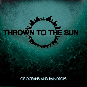 Thrown to the Sun - Of Oceans and Raindrops