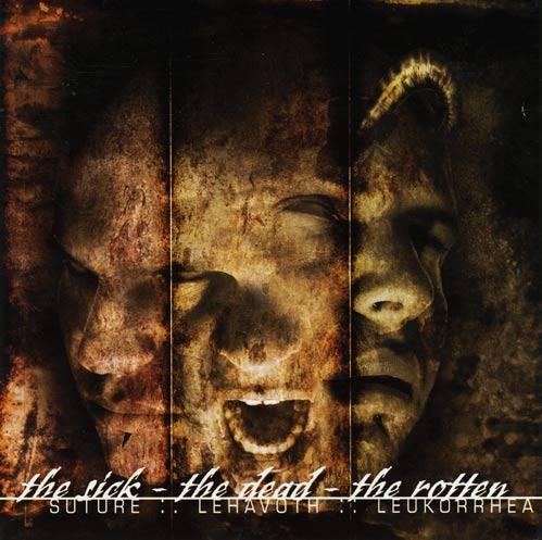 Suture / Leukorrhea / Lehavoth - The Sick - The Dead - The Rotten