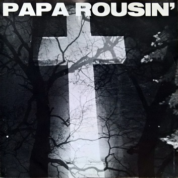 Papa Rousin' - The Gravedigger's Blues
