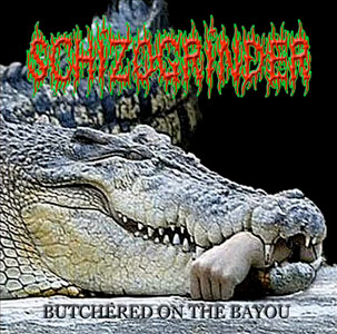 Schizogrinder - Butchered on the Bayou