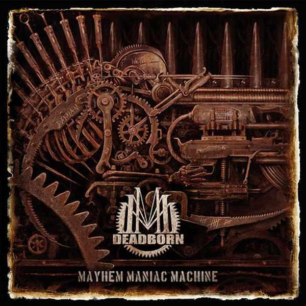 Deadborn - Mayhem Maniac Machine (2012) [FLAC] - Death Metal