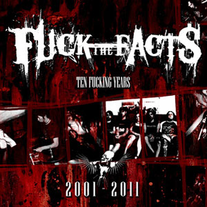 Fuck the Facts - Ten Fucking Years (2001-2011)