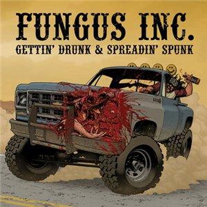Fungus Inc. - Gettin' Drunk & Spreadin' Spunk