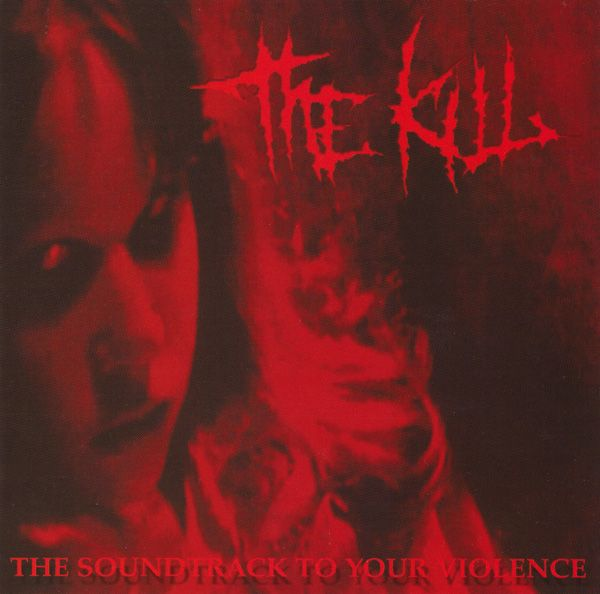 The Kill - The Soundtrack to Your Violence