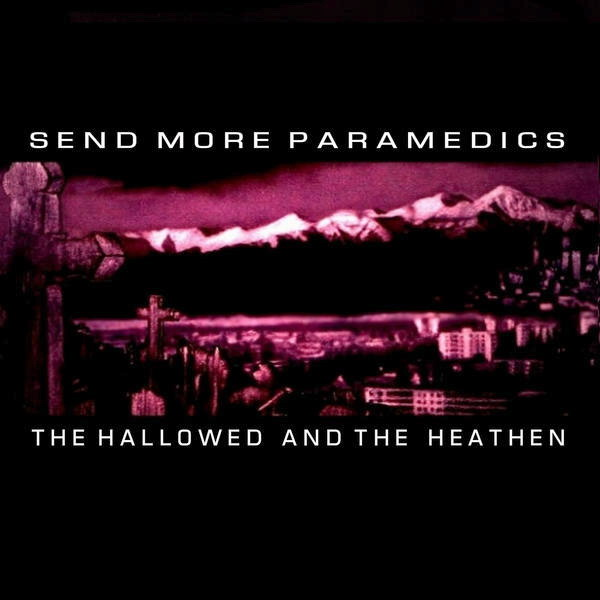 Send More Paramedics - The Hallowed and the Heathen