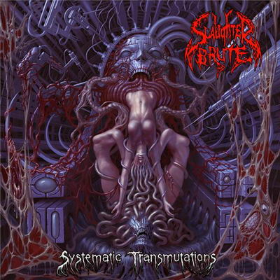 Slaughter Brute - Systematic Transmutations