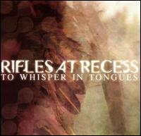 Rifles at Recess - To Whisper in Tongues