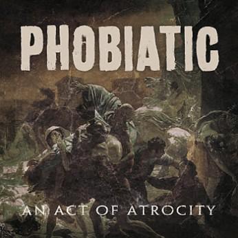 Phobiatic - An Act of Atrocity