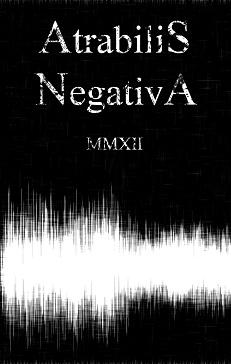 Atrabilis / Negativa - MMXII