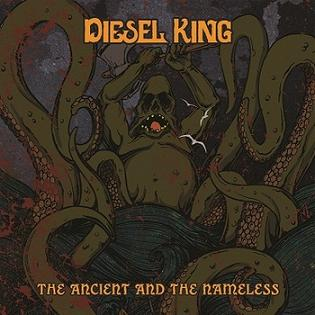Diesel King - The Ancient and the Nameless
