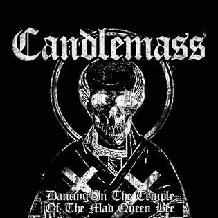 Candlemass - Dancing in the Temple of the Mad Queen Bee
