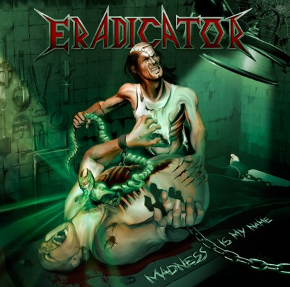 Eradicator - Madness Is My Name