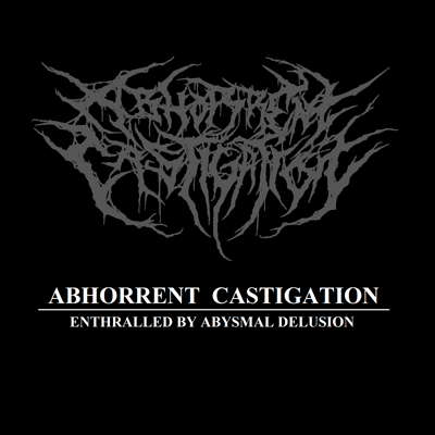 Abhorrent Castigation - Enthralled by Abysmal Delusion