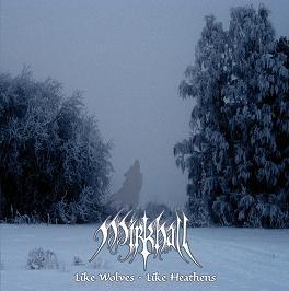 Mirkhall - Like Wolves - Like Heathens